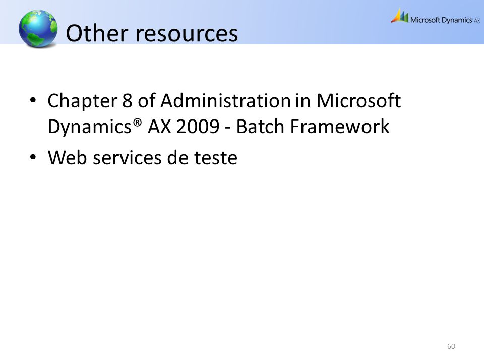 Other resources Chapter 8 of Administration in Microsoft Dynamics® AX 2009 - Batch Framework Web services de teste 60