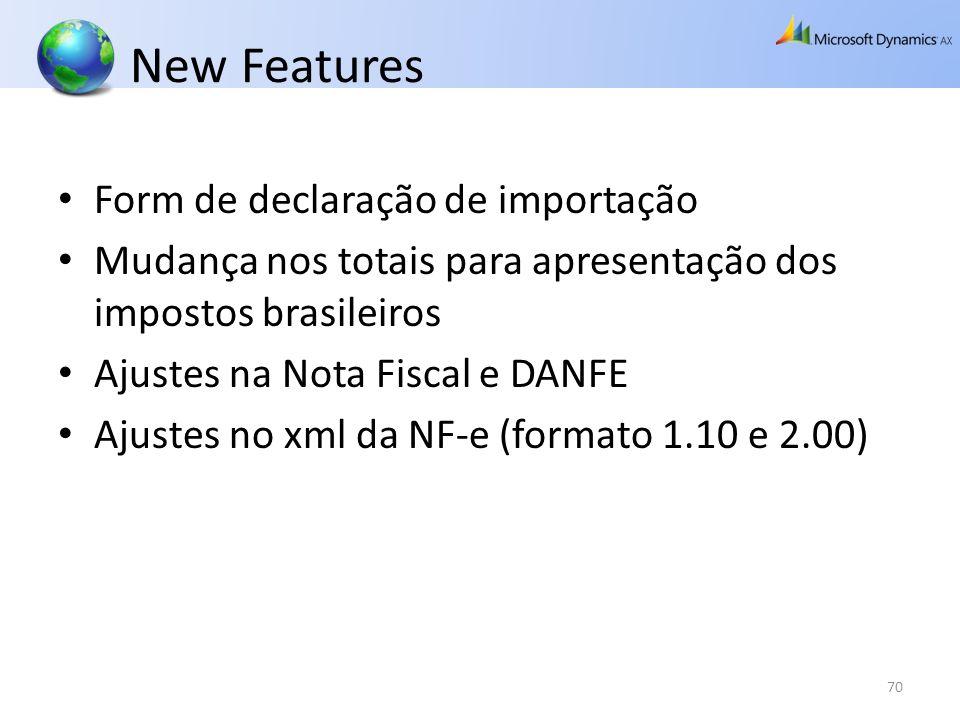 New Features Form de declaração de importação Mudança nos totais para apresentação dos impostos brasileiros Ajustes na Nota Fiscal e DANFE Ajustes no
