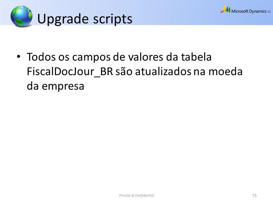 Upgrade scripts Todos os campos de valores da tabela FiscalDocJour_BR são atualizados na moeda da empresa Private & Confidential 75