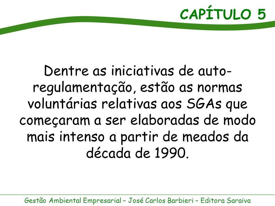 CAPÍTULO 5 Gestão Ambiental Empresarial – José Carlos Barbieri – Editora Saraiva A primeira norma sobre SGA foi a BS 7750, criada pelo British Standards Institution (BSI) em 1992.