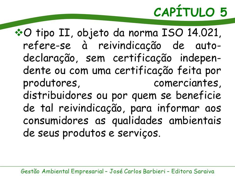CAPÍTULO 5 Gestão Ambiental Empresarial – José Carlos Barbieri – Editora Saraiva Os rótulos do tipo III são tratados pela norma ISO 14.025, e são os que trazem informações sobre dados ambientais de produtos, quantificados de acordo com um conjunto de parâmetros previamente selecionados e baseados na avaliação do ciclo de vida.