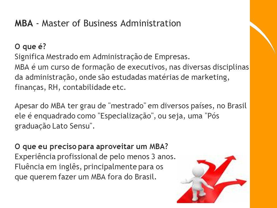 MBA - Master of Business Administration O que é? Significa Mestrado em Administração de Empresas. MBA é um curso de formação de executivos, nas divers