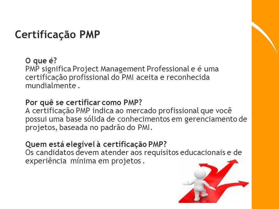 Certificação PMP O que é? PMP significa Project Management Professional e é uma certificação profissional do PMI aceita e reconhecida mundialmente. Po
