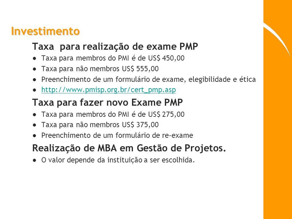 Investimento Taxa para realização de exame PMP Taxa para membros do PMI é de US$ 450,00 Taxa para não membros US$ 555,00 Preenchimento de um formulári