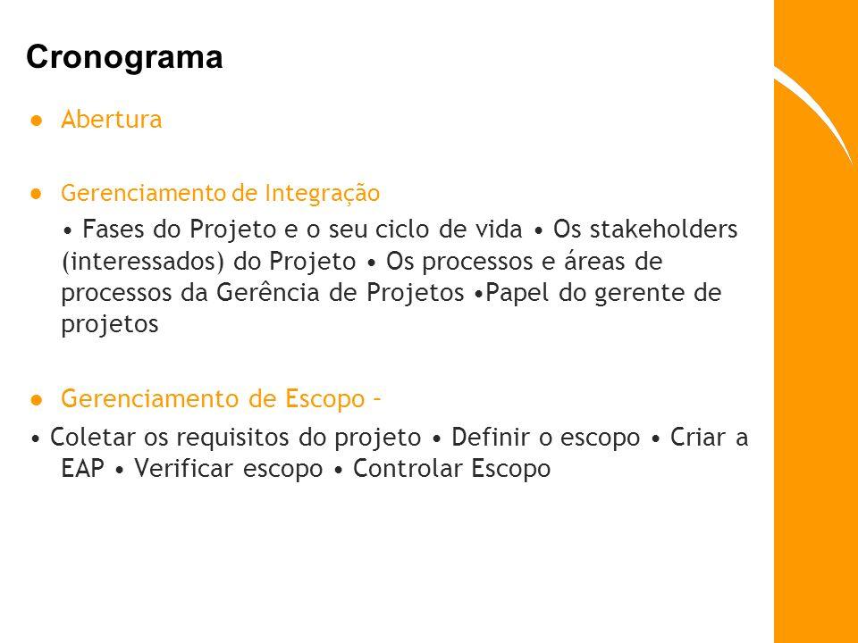 Cronograma Abertura Gerenciamento de Integração Fases do Projeto e o seu ciclo de vida Os stakeholders (interessados) do Projeto Os processos e áreas