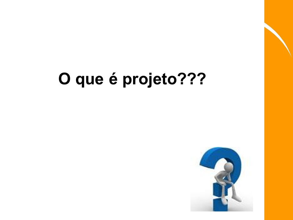O que é projeto???