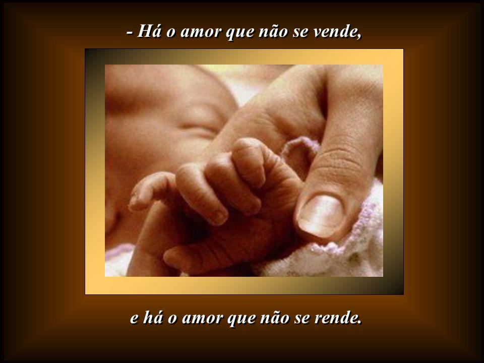 - Há o amor que não aceita meias medidas, - Há o amor que não aceita meias medidas, e há o amor que é sem medida e há o amor que é sem medida