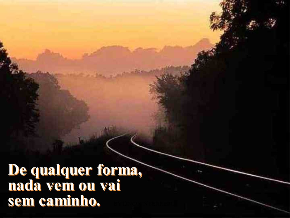 BY LINCOLN FERREIRA...caminhos que levam sonhos caminhos que trazem alegrias tristezas amores esperanças
