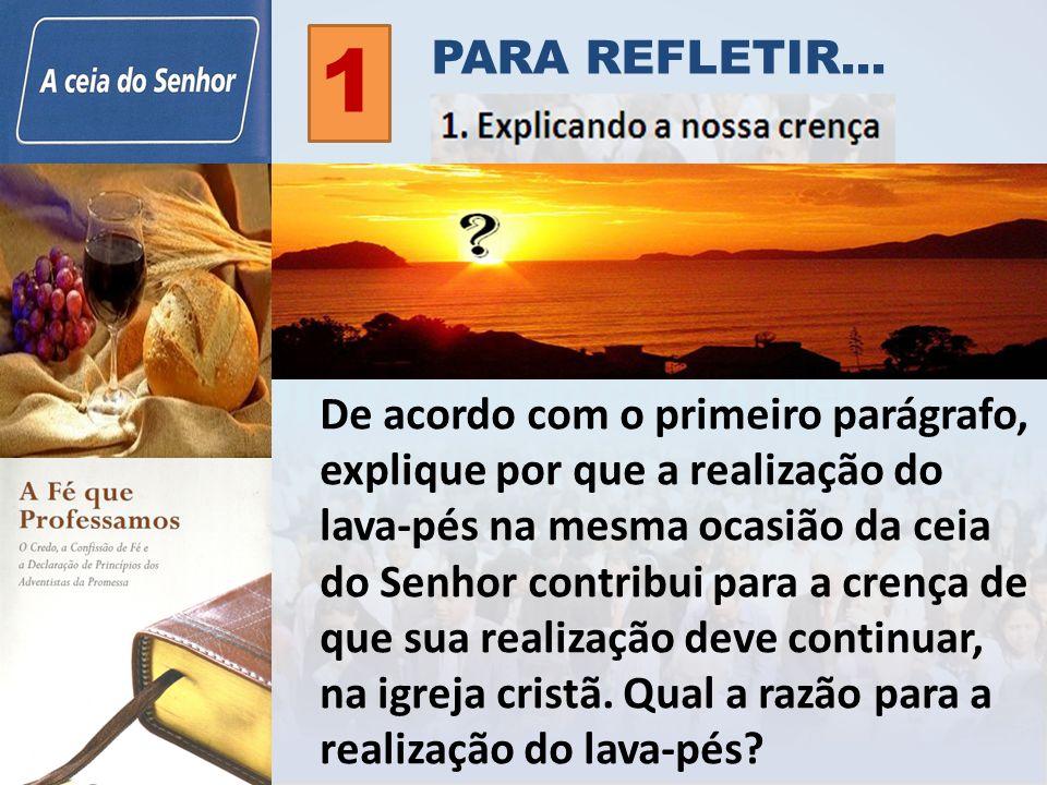 De acordo com o primeiro parágrafo, explique por que a realização do lava-pés na mesma ocasião da ceia do Senhor contribui para a crença de que sua re