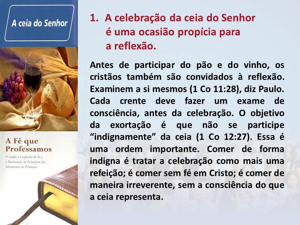 1.A celebração da ceia do Senhor é uma ocasião propícia para a reflexão. Antes de participar do pão e do vinho, os cristãos também são convidados à re
