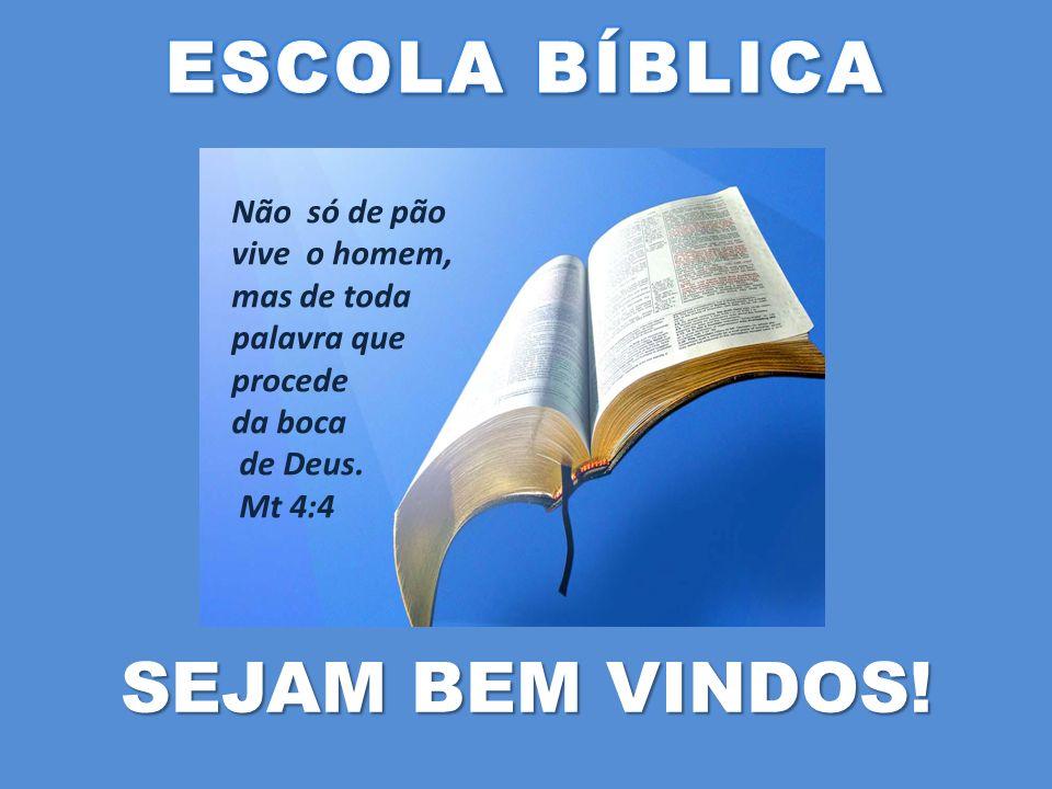 SEJAM BEM VINDOS! Não só de pão vive o homem, mas de toda palavra que procede da boca de Deus. Mt 4:4