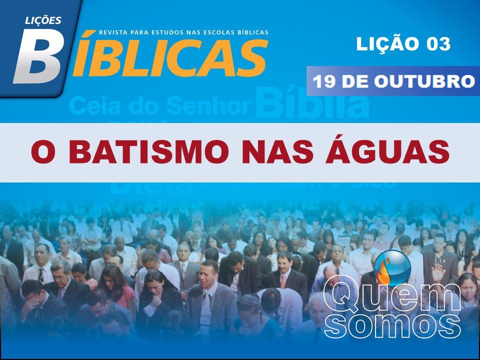 O BATISMO NAS ÁGUAS LIÇÃO 03
