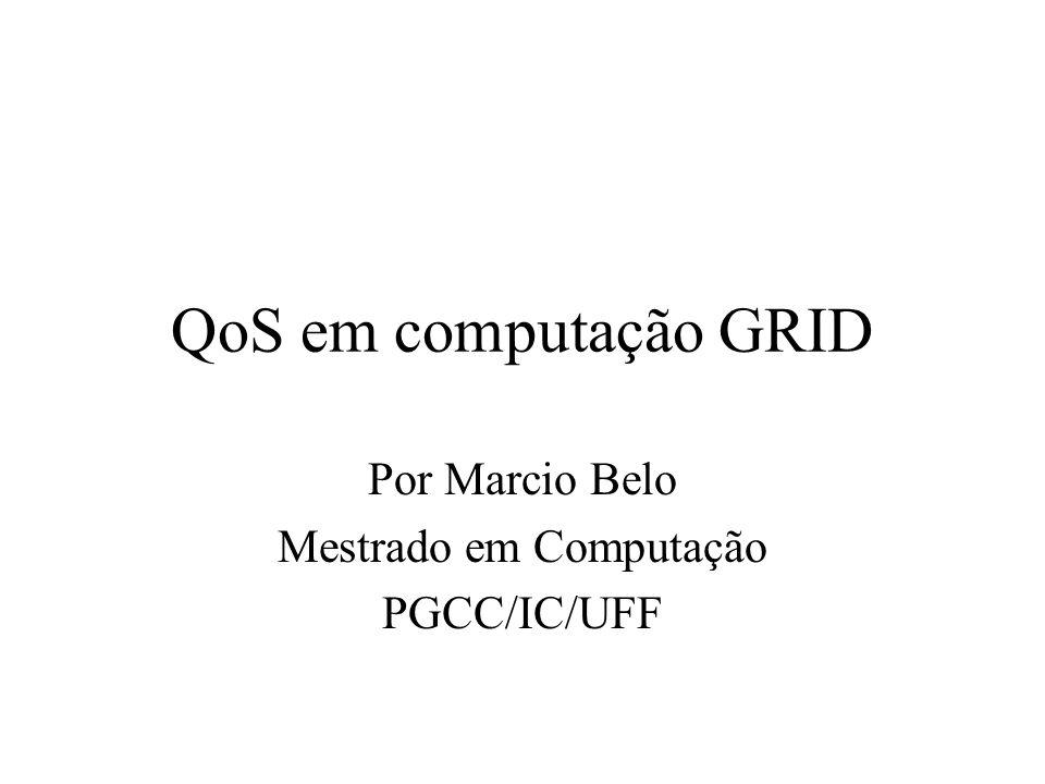 QoS em computação GRID Por Marcio Belo Mestrado em Computação PGCC/IC/UFF