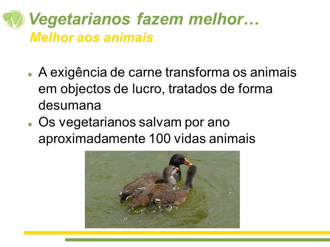 A exigência de carne transforma os animais em objectos de lucro, tratados de forma desumana Os vegetarianos salvam por ano aproximadamente 100 vidas a