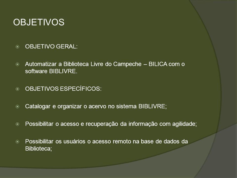 OBJETIVOS OBJETIVO GERAL: Automatizar a Biblioteca Livre do Campeche – BILICA com o software BIBLIVRE. OBJETIVOS ESPECÍFICOS: Catalogar e organizar o