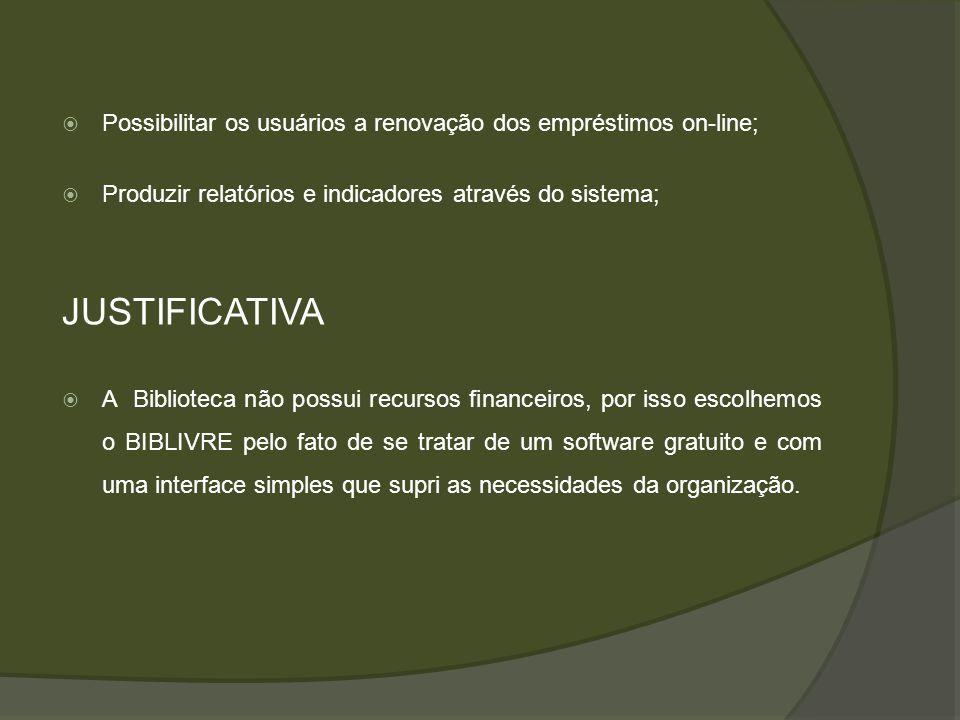 Possibilitar os usuários a renovação dos empréstimos on-line; Produzir relatórios e indicadores através do sistema; JUSTIFICATIVA A Biblioteca não pos