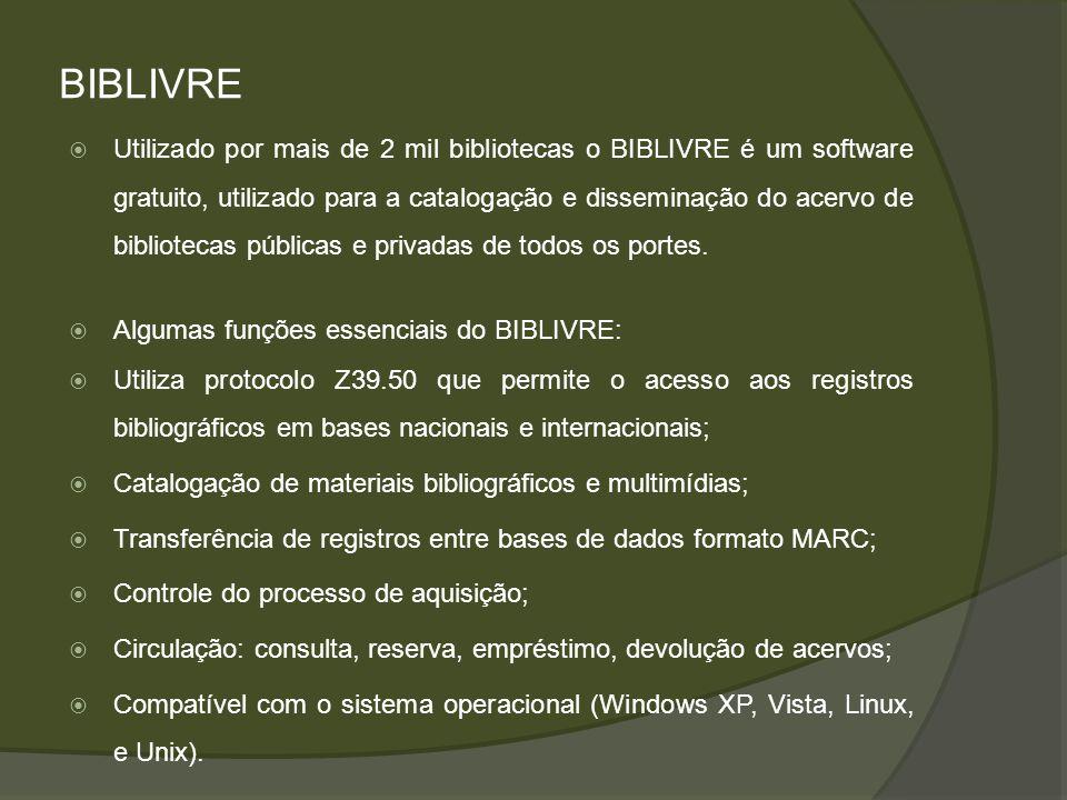 BIBLIVRE Utilizado por mais de 2 mil bibliotecas o BIBLIVRE é um software gratuito, utilizado para a catalogação e disseminação do acervo de bibliotec