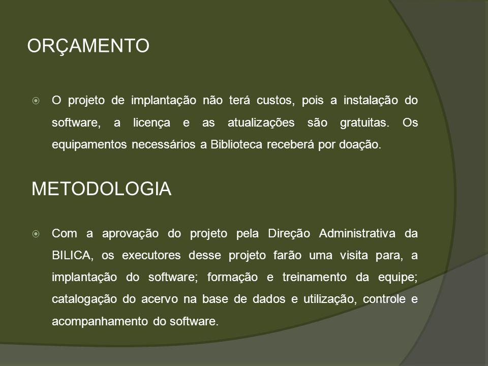 ETAPAS JANEIROFEVEREIROMARÇOABRILMAIO Aprovação do projeto X Implantação do software X Formação e treinamento da equipe XX Catalogação do acervo na base de dados XXXX Utilização do software, controle e acompanhament o do sistema X CRONOGRAMA