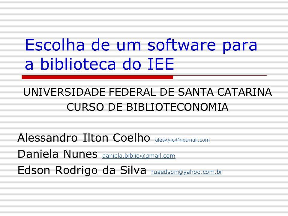 Escolha de um software para a biblioteca do IEE UNIVERSIDADE FEDERAL DE SANTA CATARINA CURSO DE BIBLIOTECONOMIA Alessandro Ilton Coelho aleskylo@hotma