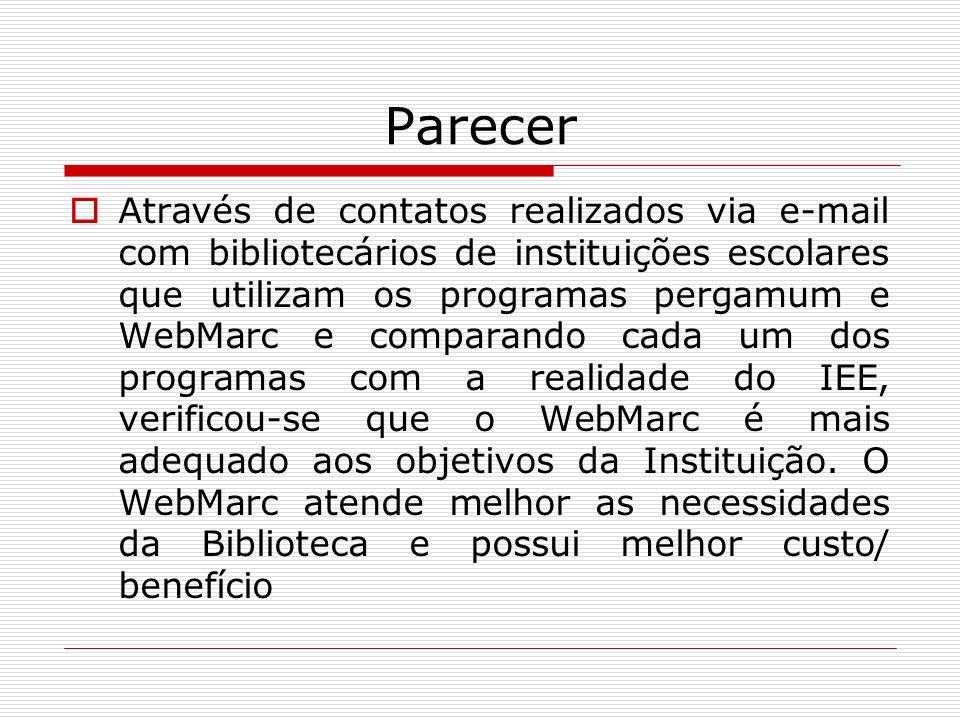 Parecer Através de contatos realizados via e-mail com bibliotecários de instituições escolares que utilizam os programas pergamum e WebMarc e comparan