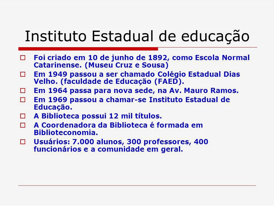 Instituto Estadual de educação Foi criado em 10 de junho de 1892, como Escola Normal Catarinense. (Museu Cruz e Sousa) Em 1949 passou a ser chamado Co