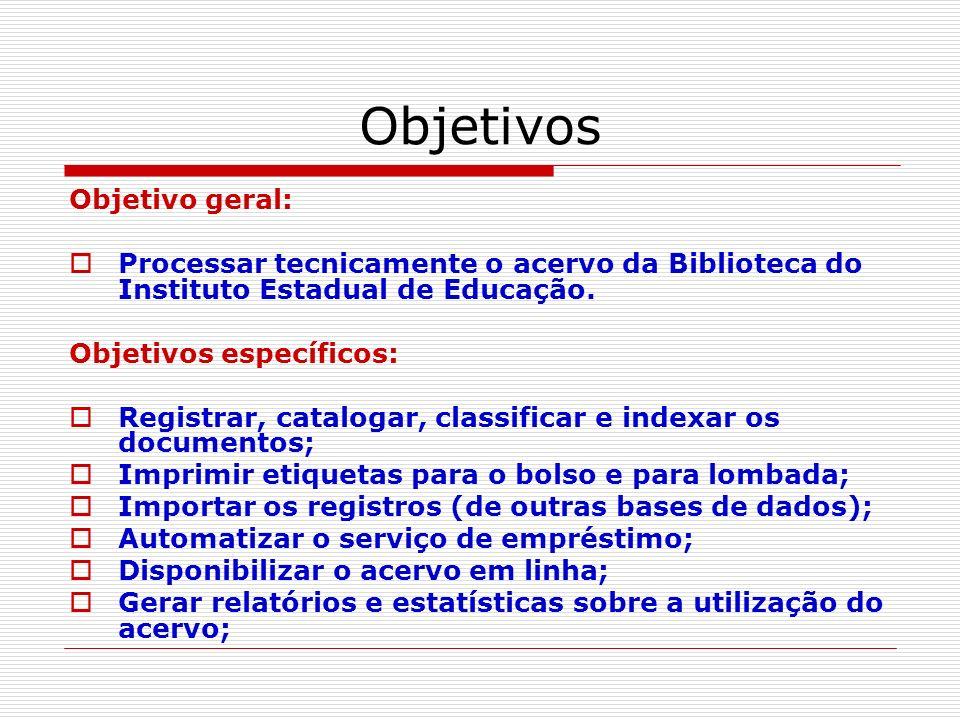 Objetivos Objetivo geral: Processar tecnicamente o acervo da Biblioteca do Instituto Estadual de Educação. Objetivos específicos: Registrar, catalogar