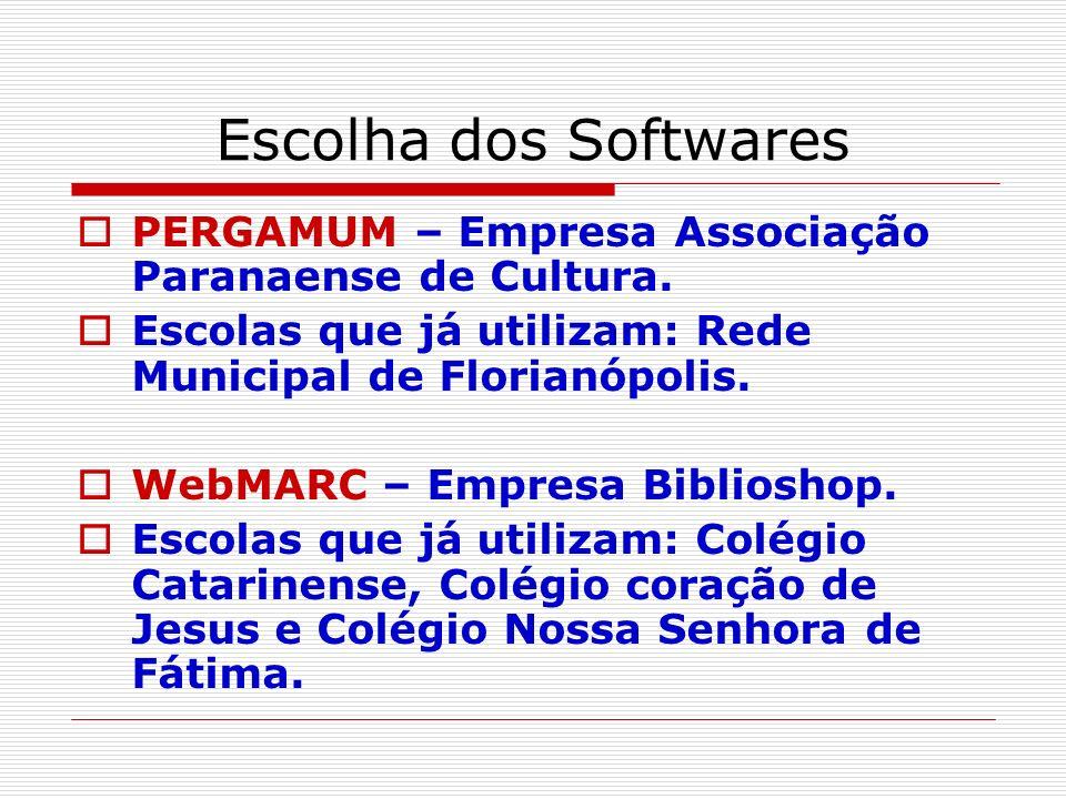 Escolha dos Softwares PERGAMUM – Empresa Associação Paranaense de Cultura. Escolas que já utilizam: Rede Municipal de Florianópolis. WebMARC – Empresa