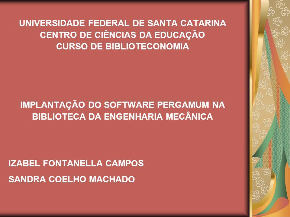UNIVERSIDADE FEDERAL DE SANTA CATARINA CENTRO DE CIÊNCIAS DA EDUCAÇÃO CURSO DE BIBLIOTECONOMIA IMPLANTAÇÃO DO SOFTWARE PERGAMUM NA BIBLIOTECA DA ENGEN
