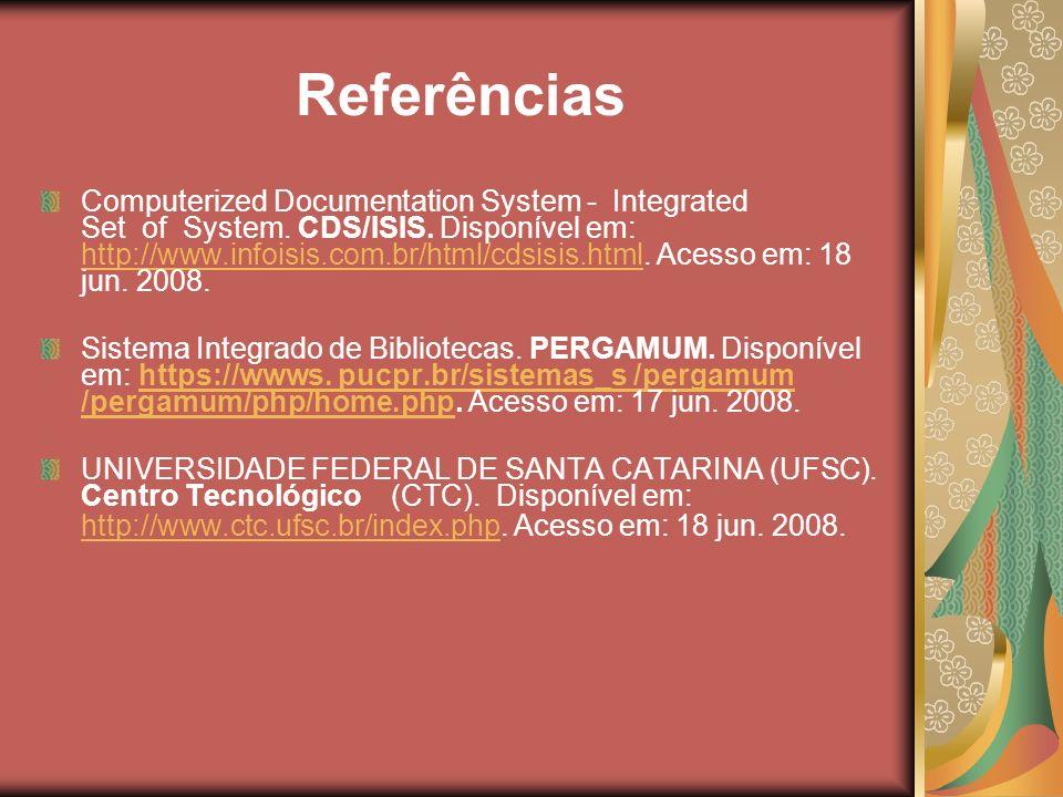 Referências Computerized Documentation System - Integrated Set of System. CDS/ISIS. Disponível em: http://www.infoisis.com.br/html/cdsisis.html. Acess