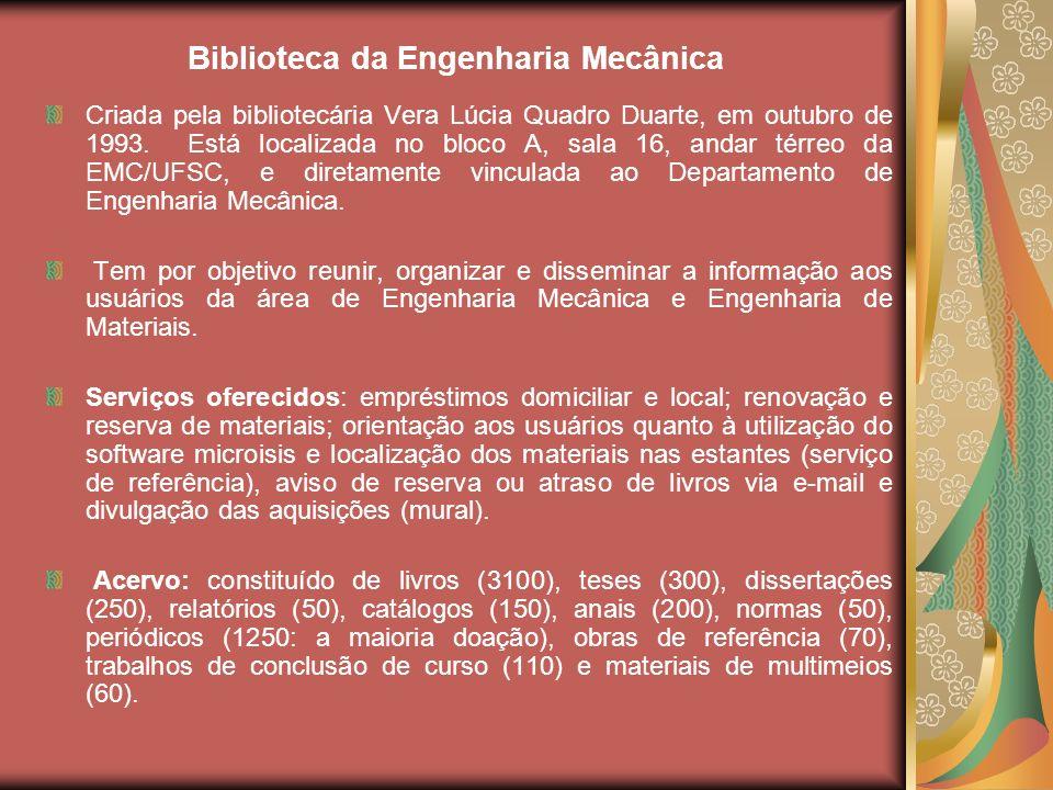 Biblioteca da Engenharia Mecânica Criada pela bibliotecária Vera Lúcia Quadro Duarte, em outubro de 1993. Está localizada no bloco A, sala 16, andar t