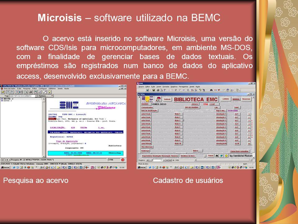 Microisis – software utilizado na BEMC O acervo está inserido no software Microisis, uma versão do software CDS/Isis para microcomputadores, em ambien