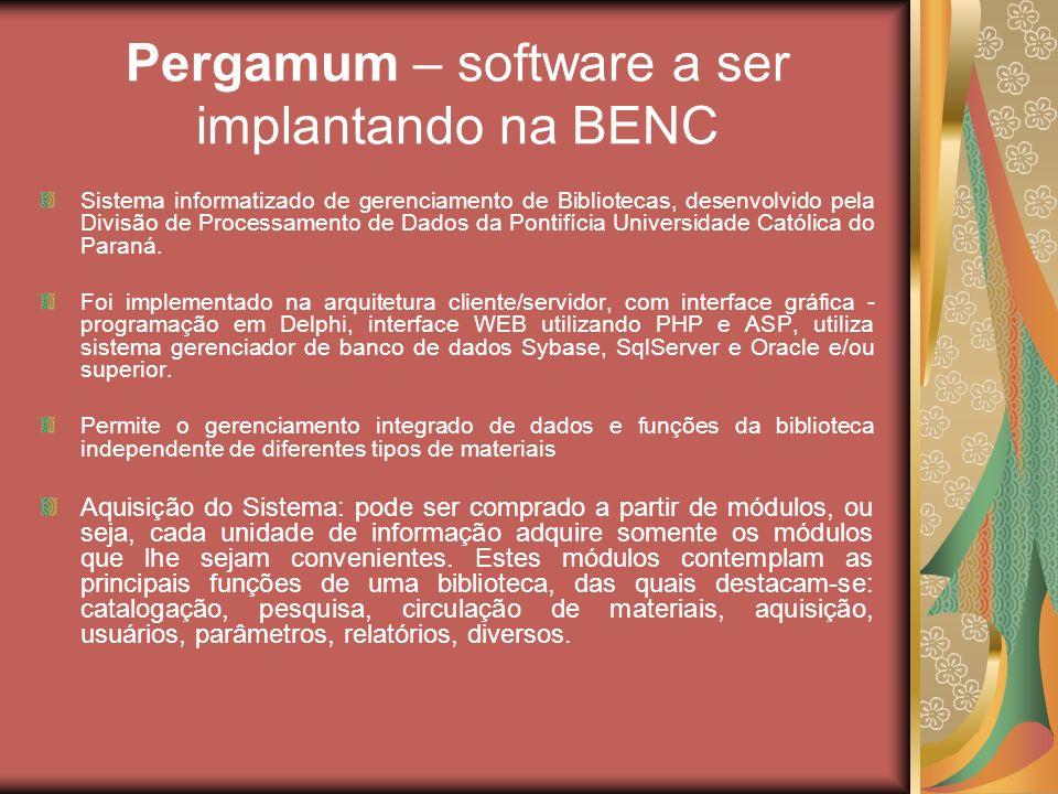 Pergamum – software a ser implantando na BENC Sistema informatizado de gerenciamento de Bibliotecas, desenvolvido pela Divisão de Processamento de Dad