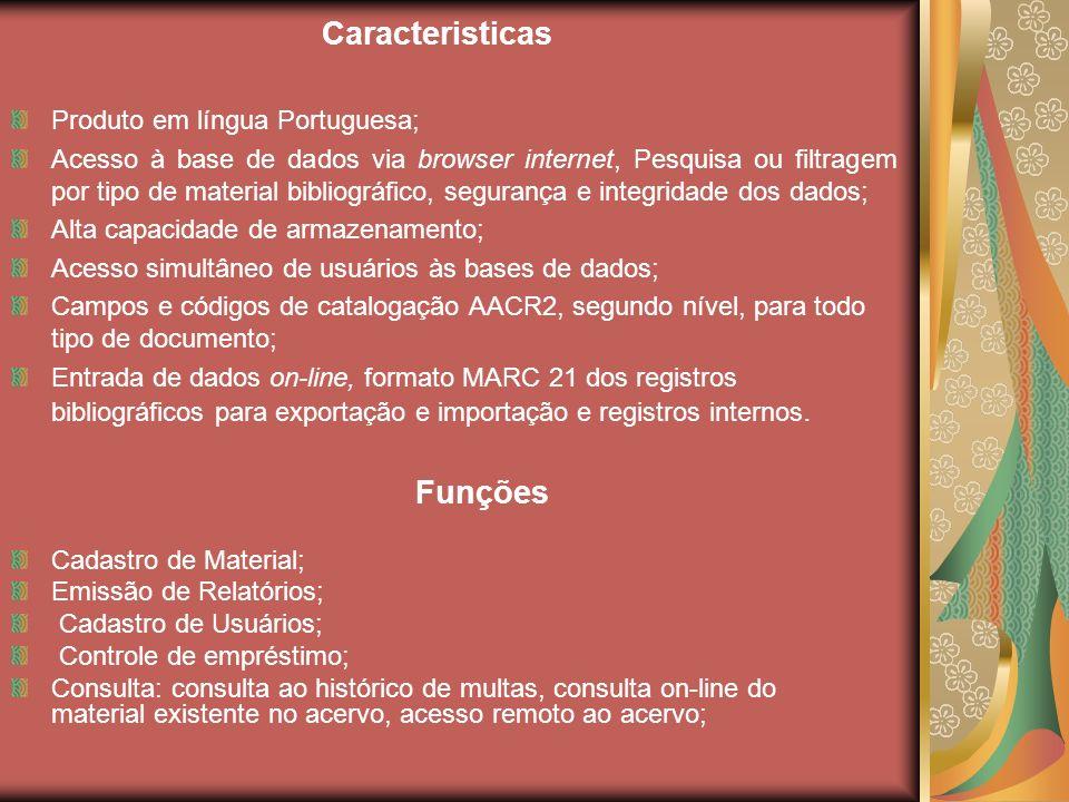 Caracteristicas Produto em língua Portuguesa; Acesso à base de dados via browser internet, Pesquisa ou filtragem por tipo de material bibliográfico, s