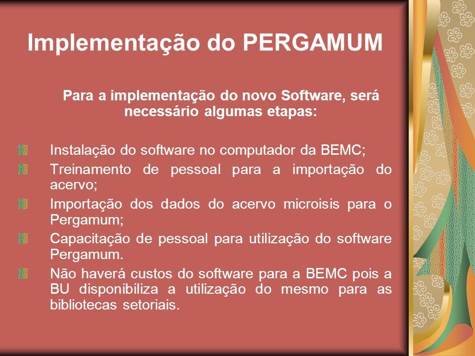 Implementação do PERGAMUM Para a implementação do novo Software, será necessário algumas etapas: Instalação do software no computador da BEMC; Treinam