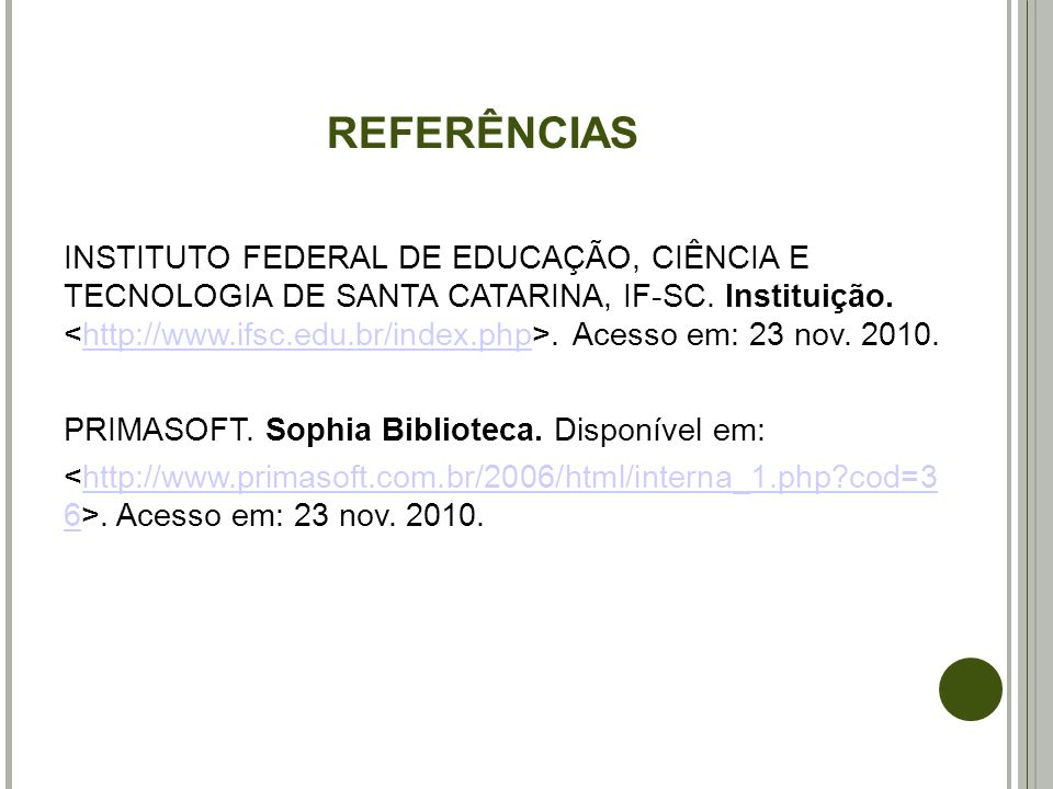 REFERÊNCIAS INSTITUTO FEDERAL DE EDUCAÇÃO, CIÊNCIA E TECNOLOGIA DE SANTA CATARINA, IF-SC. Instituição.. Acesso em: 23 nov. 2010.http://www.ifsc.edu.br