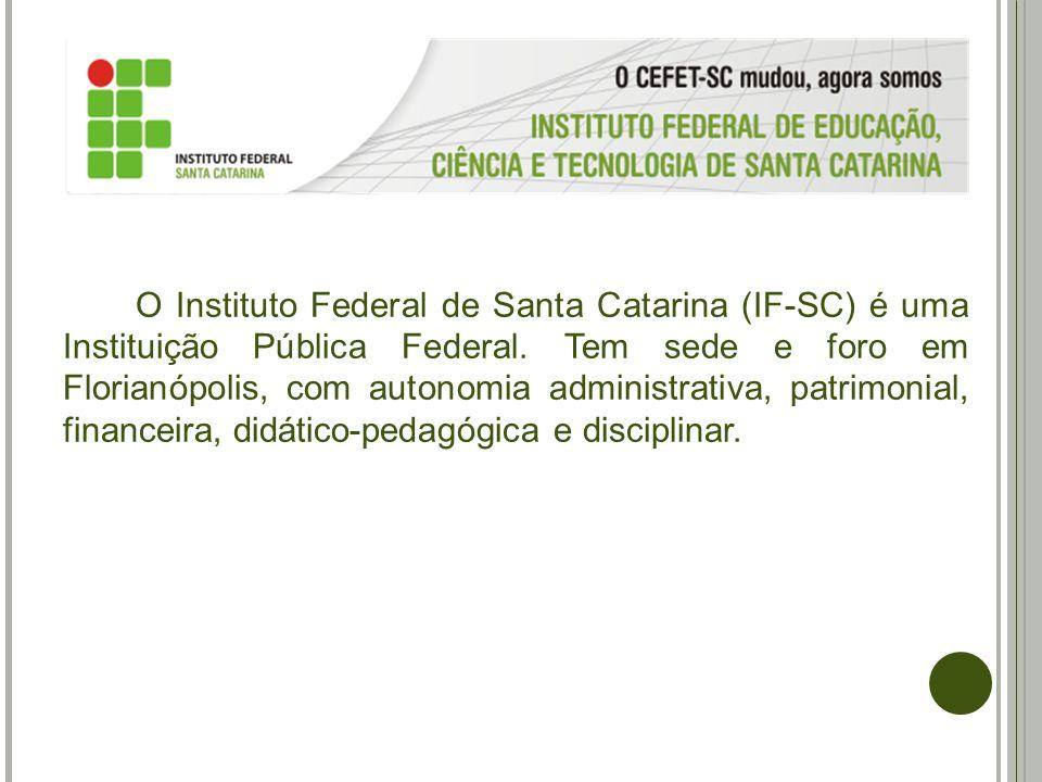 O Instituto Federal de Santa Catarina (IF-SC) é uma Instituição Pública Federal. Tem sede e foro em Florianópolis, com autonomia administrativa, patri