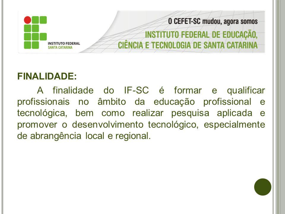 FINALIDADE: A finalidade do IF-SC é formar e qualificar profissionais no âmbito da educação profissional e tecnológica, bem como realizar pesquisa apl