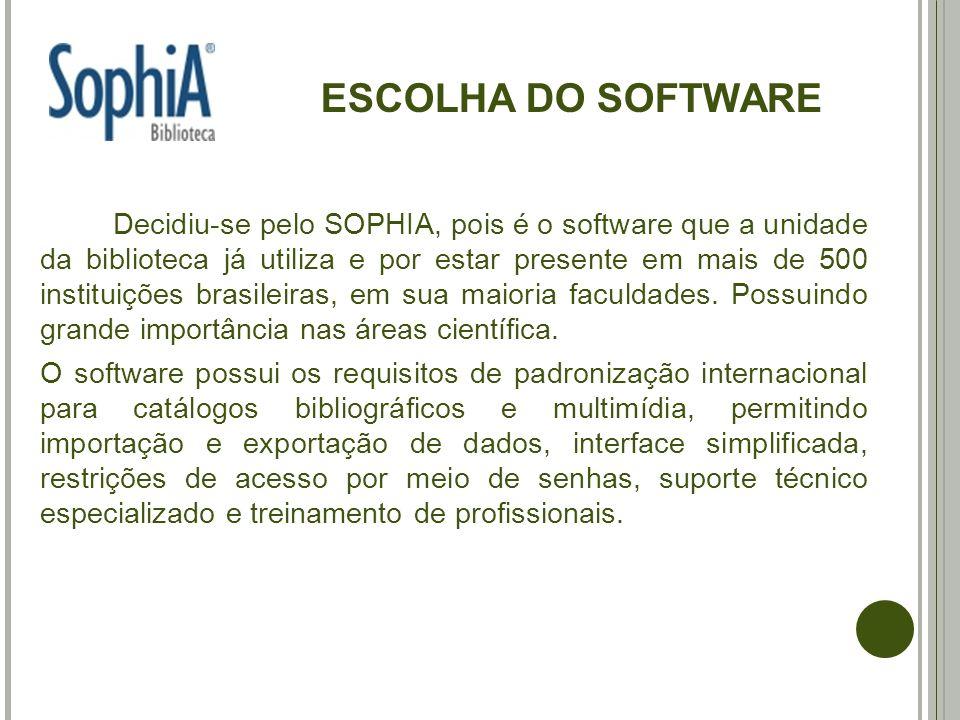 ESCOLHA DO SOFTWARE Decidiu-se pelo SOPHIA, pois é o software que a unidade da biblioteca já utiliza e por estar presente em mais de 500 instituições