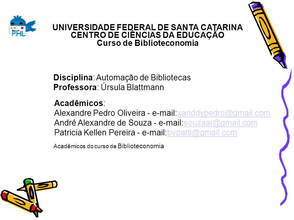 UNIVERSIDADE FEDERAL DE SANTA CATARINA CENTRO DE CIÊNCIAS DA EDUCAÇÃO Curso de Biblioteconomia Acadêmicos: Alexandre Pedro Oliveira - e-mail:xanddyped