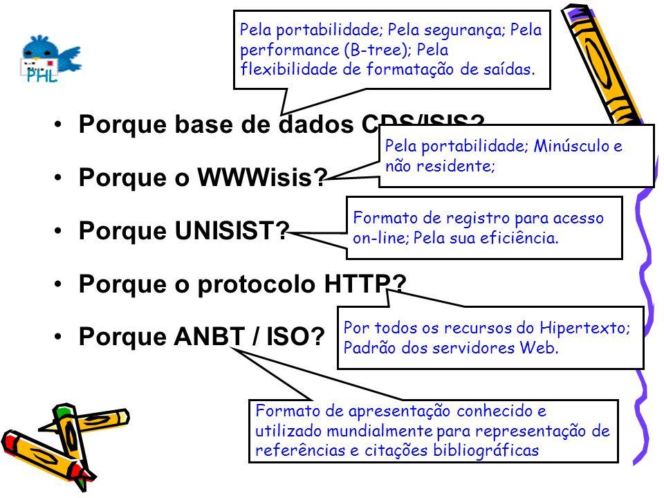 Porque base de dados CDS/ISIS? Porque o WWWisis? Porque UNISIST? Porque o protocolo HTTP? Porque ANBT / ISO? Pela portabilidade; Pela segurança; Pela