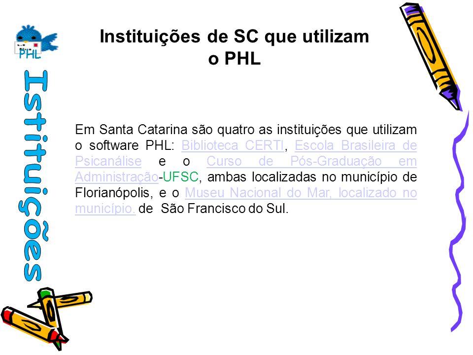 Instituições de SC que utilizam o PHL Em Santa Catarina são quatro as instituições que utilizam o software PHL: Biblioteca CERTI, Escola Brasileira de