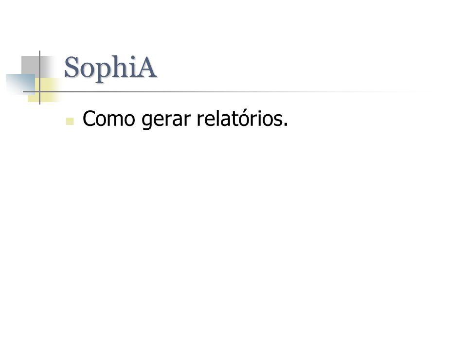 SophiA Como gerar relatórios.