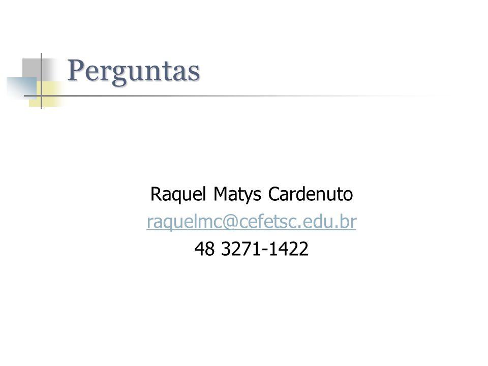 Perguntas Raquel Matys Cardenuto raquelmc@cefetsc.edu.br 48 3271-1422
