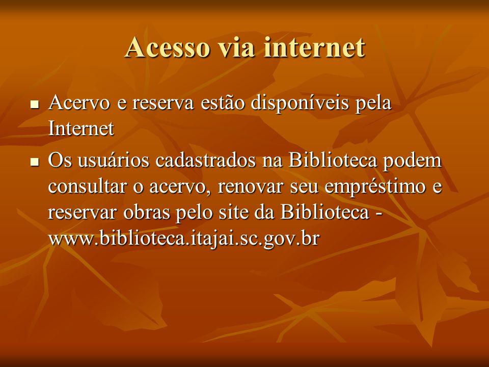 Acesso via internet Acervo e reserva estão disponíveis pela Internet Acervo e reserva estão disponíveis pela Internet Os usuários cadastrados na Bibli