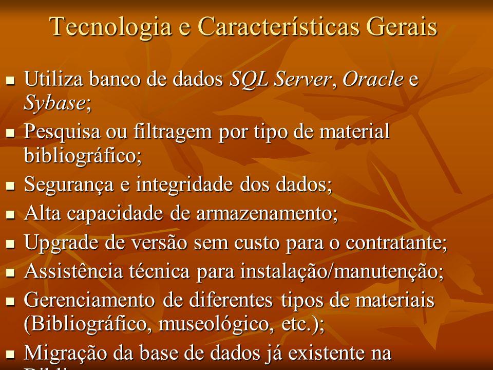 Tecnologia e Características Gerais Utiliza banco de dados SQL Server, Oracle e Sybase; Utiliza banco de dados SQL Server, Oracle e Sybase; Pesquisa o