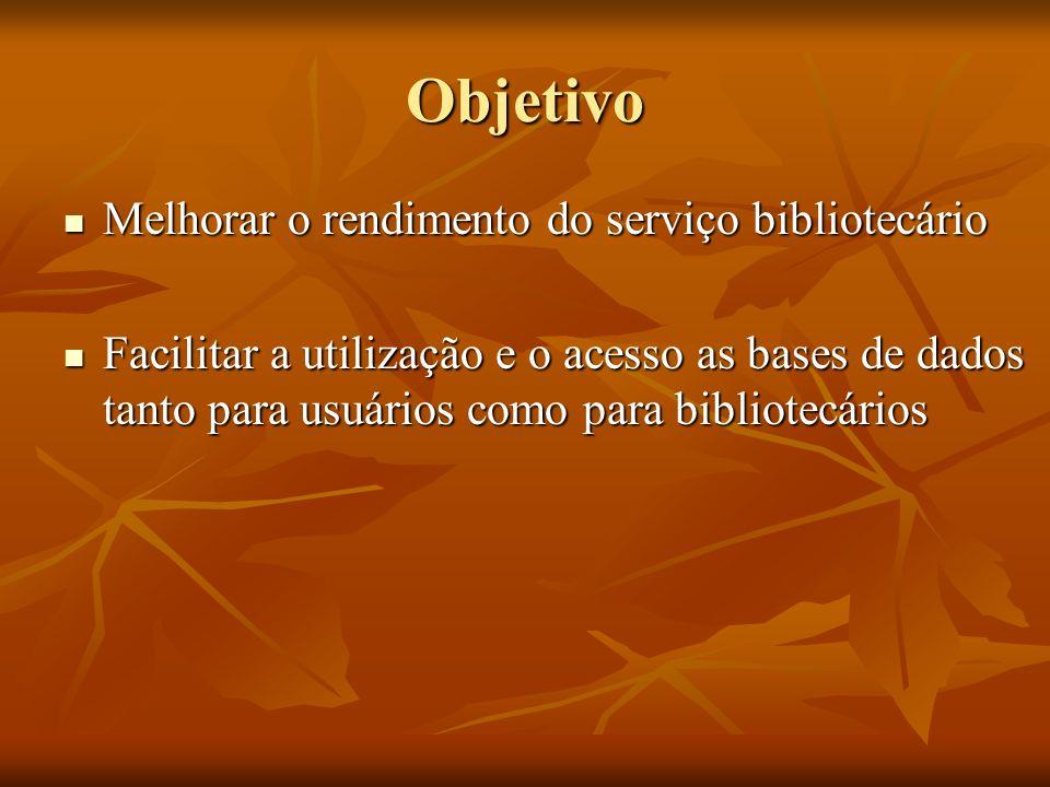 Objetivo Melhorar o rendimento do serviço bibliotecário Melhorar o rendimento do serviço bibliotecário Facilitar a utilização e o acesso as bases de d