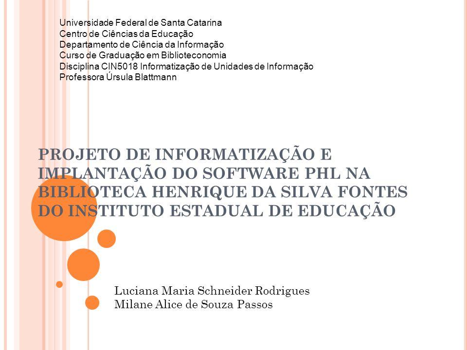 PROJETO DE INFORMATIZAÇÃO E IMPLANTAÇÃO DO SOFTWARE PHL NA BIBLIOTECA HENRIQUE DA SILVA FONTES DO INSTITUTO ESTADUAL DE EDUCAÇÃO Universidade Federal