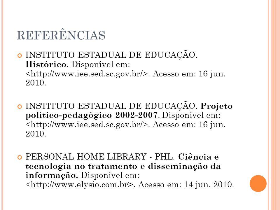 REFERÊNCIAS INSTITUTO ESTADUAL DE EDUCAÇÃO. Histórico. Disponível em:. Acesso em: 16 jun. 2010. INSTITUTO ESTADUAL DE EDUCAÇÃO. Projeto político-pedag