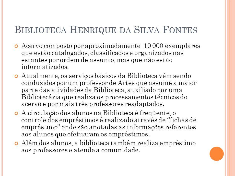 B IBLIOTECA H ENRIQUE DA S ILVA F ONTES Acervo composto por aproximadamente 10 000 exemplares que estão catalogados, classificados e organizados nas e