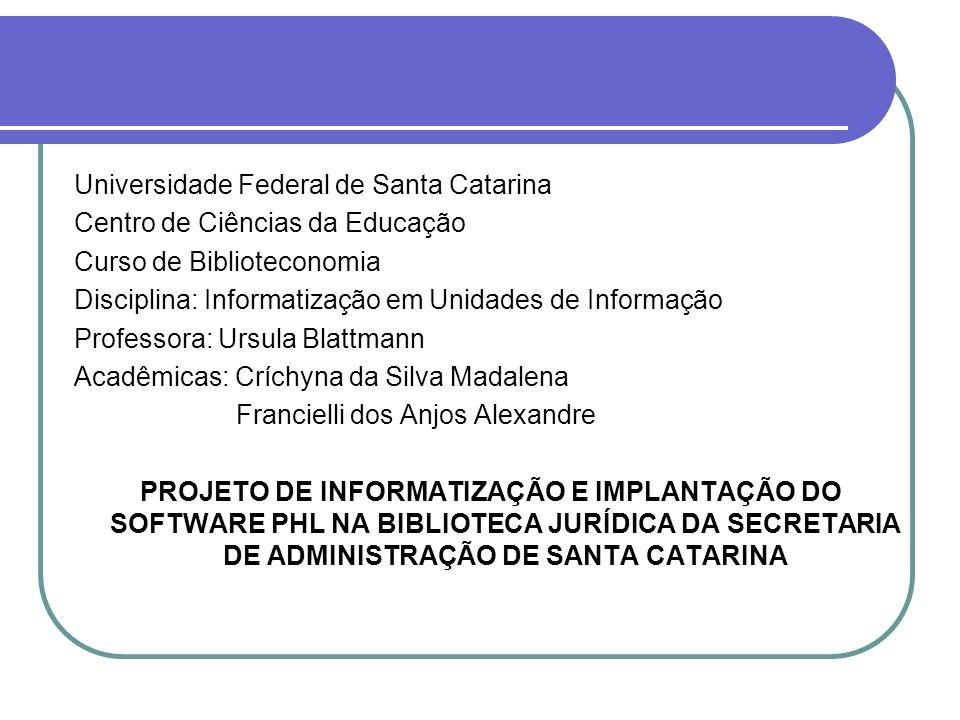 Universidade Federal de Santa Catarina Centro de Ciências da Educação Curso de Biblioteconomia Disciplina: Informatização em Unidades de Informação Pr